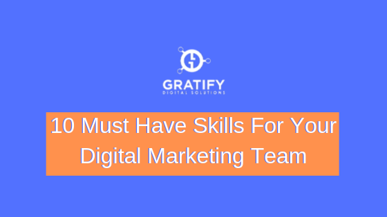 10 Must Have Skills For Your Digital Marketing Team